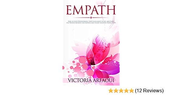 Empath: How to Stop Overthinking, Find Fulfillment in Life and Enjoy the  Present Moment for Empaths and Highly Sensitive People (Empath Series)