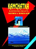 Kamchatka Oblast Regional Investment and Business Guide, Usa Ibp, 0739790749
