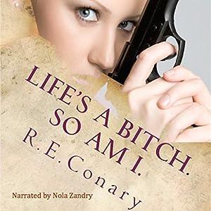 Life's a Bitch. So am I. Audiobook