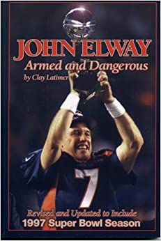Book John Elway: Armed and Dangerous: Revised and Updated to Include 1997 Super Bowl Season