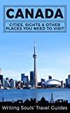 Canada: Cities, Sights & Other Places You Need To Visit (Canada,Vancouver,Toronto Montreal,Ottawa,Winnipeg,Calgary Book 1)