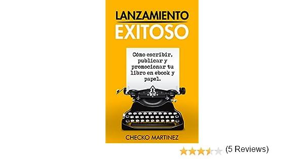 Lanzamiento Exitoso: Cómo escribir, publicar y promocionar tu ...