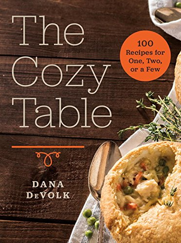 The Cozy Table: 100 Recipes for One, Two, or a Few by Dana DeVolk