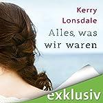 Alles, was wir waren | Kerry Lonsdale