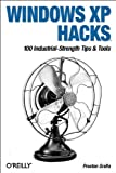 Windows XP Hacks : 100 Industrial-Strength Tips and Tools, Gralla, Preston, 0596005113