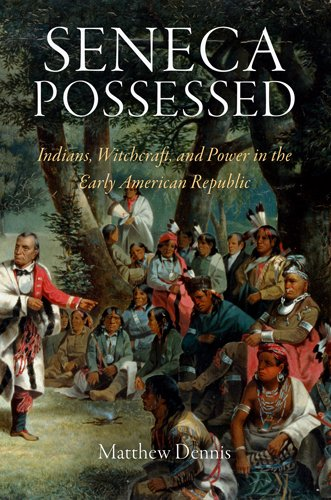 Seneca Possessed: Indians, Witchcraft, and Power in the Early American Republic (Early American Studies) ebook