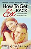How to Get Ex Back: Fast and Easy Steps to Get Your Ex Back:...