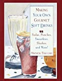 img - for Making Your Own Gourmet Soft Drinks: Sodas, Punches, Smoothies, Slushes and More! (Making Your Own Gourmet Drinks Series) book / textbook / text book