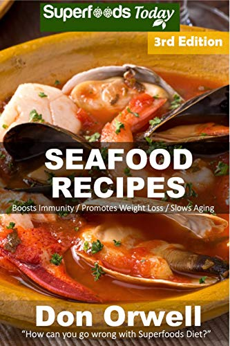 Seafood Recipes: Over 50 Quick and Easy Gluten Free Low Cholesterol Whole Foods Recipes full of Antioxidants and Phytochemicals by Don Orwell