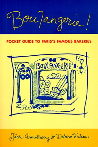 Boulangerie!: A Pocket Guide to Paris's Famous Bakeries