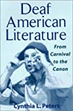 Deaf American Literature : From Carnival to the Canon, Peters, Cynthia L., 1563680947