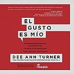 El Gusto Es Mio [The Pleasure Is Mine]: El Impacto del Talento Extraordinario y Una Cultura Cautivante [The Impact of Extraordinary Talent and a Captivating Culture] | Dee Ann Turner