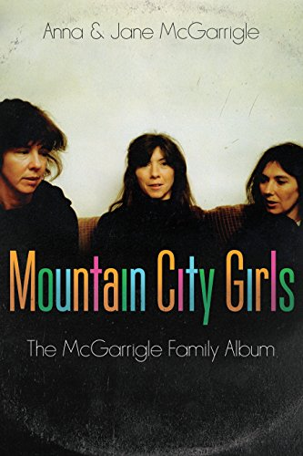 Mountain City Girls: The McGarrigle Family Album