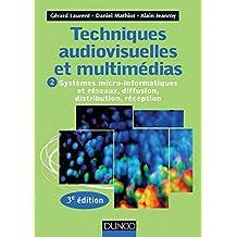 Techniques audiovisuelles et multimédias - 3e éd. : T2 : Systèmes micro-informatiques et réseaux, diffusion, distribution, réception (Audio-Photo-Vidéo) (French Edition)
