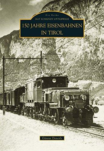 150 Jahre Eisenbahnen in Tirol Taschenbuch – 13. August 2008 Günter Denoth Sutton 3866803168 9783866803169
