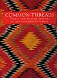 Common Threads : Pueblo and Navajo Textiles in the Southwest Museum, Whitaker, Kathleen, 0916561720