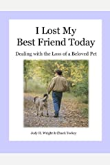 I Lost My Best Friend Today: Dealing with the loss of a beloved pet Paperback
