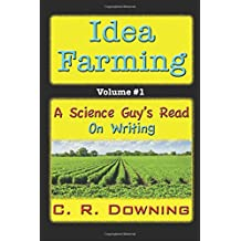 Idea Farming: A Science Guy's Read #1 .on Writing (A Science Guy's Read on) (Volume 1)