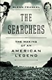 img - for The Searchers: The Making of an American Legend by Glenn Frankel (2013-02-19) book / textbook / text book