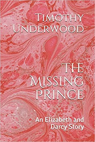The Missing Prince An Elizabeth And Darcy Story Timothy Underwood
