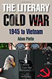 img - for The Literary Cold War, 1945-Vietnam: The Literary Cold War, 1945 to Vietnam book / textbook / text book