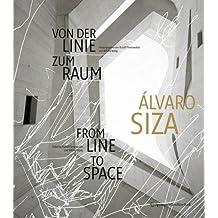 Alvaro Siza: From Line to Space: Von der Linie zum Raum