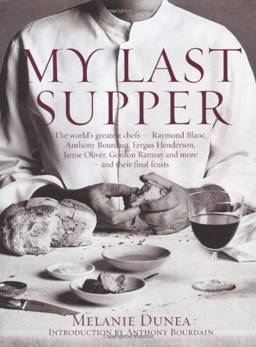 My Last Supper: The World's Greatest Chefs and Their Final Feasts by Melanie Dunea (5-Nov-2007) Hardcover