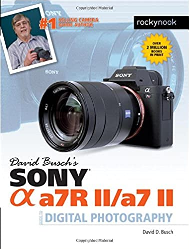 David Busch/'s Sony Alpha a7R II//a7 II Guide to Digital Photography