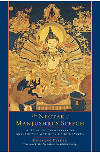 The Nectar of Manjushri's Speech: A Detailed Commentary on Shantideva's Way of the - Green Nectar Ohio