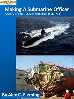 Making a Submarine Officer - A story of the USS San Francisco (SSN 711) by [Fleming, Alex]