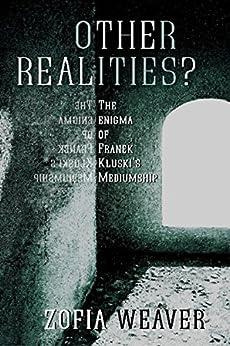Other Realities?: The enigma of Franek Kluski's mediumship by [Weaver, Zofia]