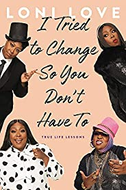 I Tried to Change So You Don't Have To: True Life Les