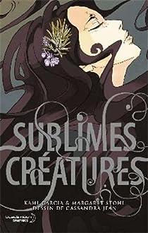 Saga Les enchanteurs, tome 1 : Sublimes créatures par Garcia