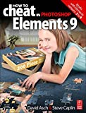 img - for How to Cheat in Photoshop Elements 9: Discover the magic of Adobe's best kept secret book / textbook / text book