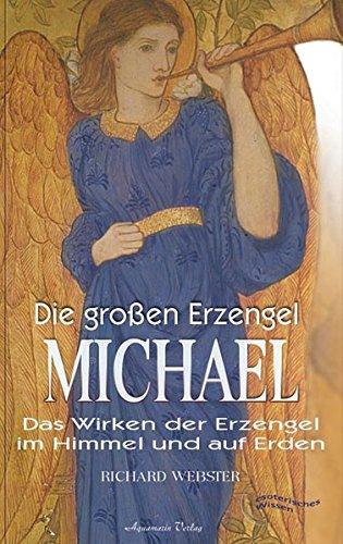 Die grossen Erzengel - Michael. Das Wirken der Erzengel im Himmel und auf Erden