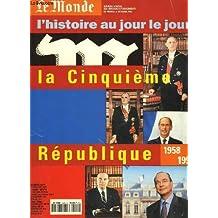 HIS.AU JOUR LE JOUR - LA 5EME REPUBLIQUE 1958-1995