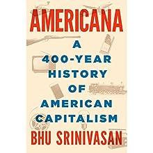 Americana: A 400-Year History of American Capitalism Audiobook by Bhu Srinivasan Narrated by Bhu Srinivasan, Scott Brick