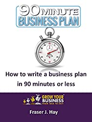 How to write a business plan in 90 minutes or less: The 90 Minute Business Plan: