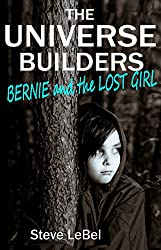 The Universe Builders: Bernie and the Lost Girl: (humorous fantasy & science fiction for young adults)