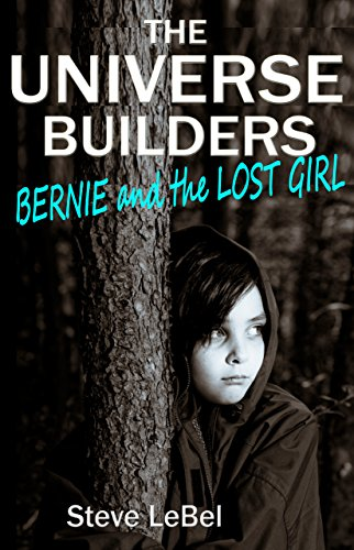 The Universe Builders: Bernie and the Lost Girl: (humorous fantasy & science fiction for young adults) by [LeBel, Steve]