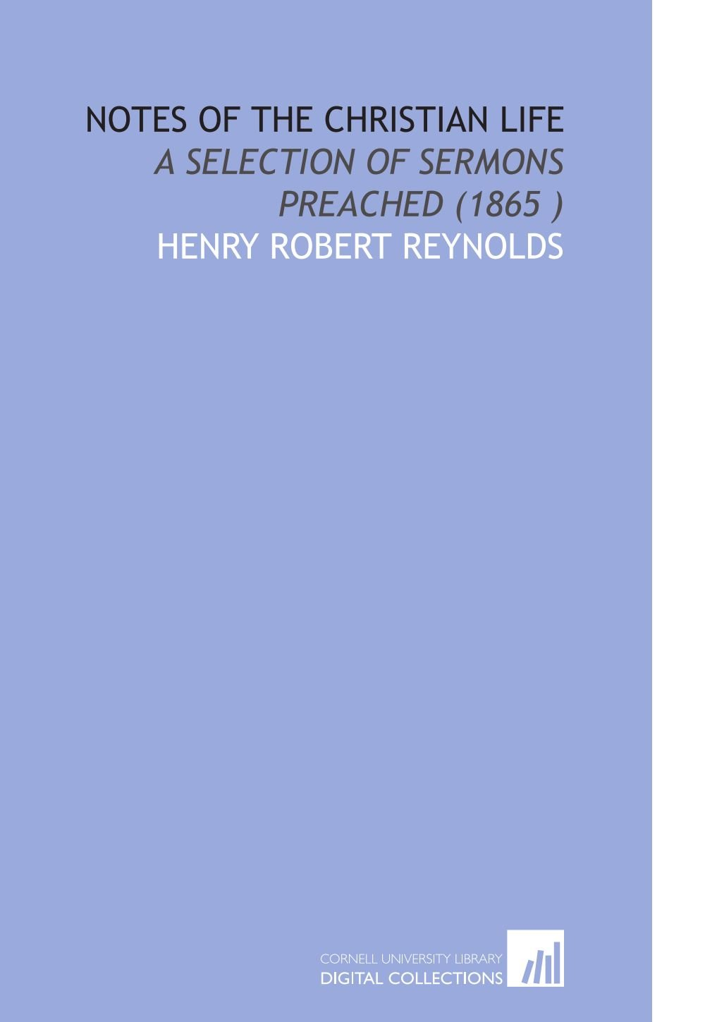 Download Notes of the Christian Life: A Selection of Sermons Preached (1865 ) ebook