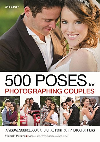 (500 Poses for Photographing Couples: A Visual Sourcebook for Digital Portrait Photographers)