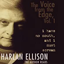 The Voice from the Edge, Vol. 1: I Have No Mouth and I Must Scream Audiobook by Harlan Ellison Narrated by Harlan Ellison