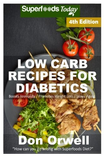 Low Carb Recipes For Diabetics: Over 180+ Low Carb Diabetic Recipes, Dump Dinners Recipes, Quick & Easy Cooking Recipes, Antioxidants & ... Weight Loss Transformation) (Volume 100) ebook
