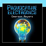 Provocative Electronics (Electronic Constructions On Traditional Forms) by Emerson Meyers