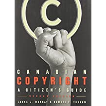 Canadian Copyright: A Citizen's Guide, Second edition 2nd edition by Murray, Laura J., Trosow, Samuel E. (2013) Paperback