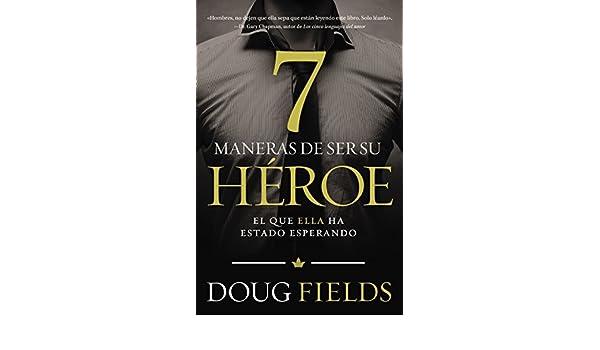 Siete maneras de ser su héroe: El que ella ha estado esperando ...