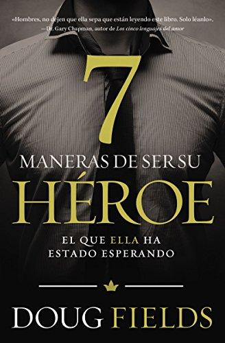 Siete maneras de ser su héroe: El que ella ha estado esperando (Spanish Edition