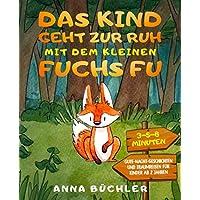 Das Kind geht zur Ruh mit dem kleinen Fuchs Fu: 3-5-8 Minuten Gute-Nacht-Geschichten und Traumreisen für Kinder ab 2…