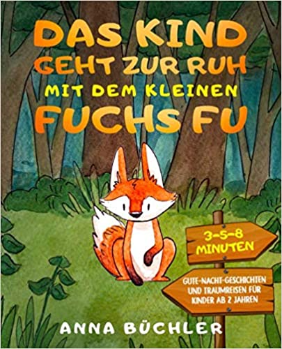 Book's Cover of Das Kind geht zur Ruh mit dem kleinen Fuchs Fu: 3-5-8 Minuten Gute-Nacht-Geschichten und Traumreisen für Kinder ab 2 Jahren (Einschlafhilfe Kinder) (Alemán) Tapa blanda – 7 junio 2019